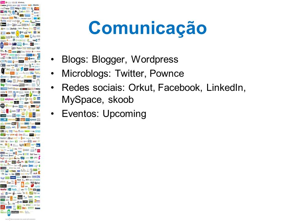 Comunicação Blogs: Blogger, Wordpress Microblogs: Twitter, Pownce