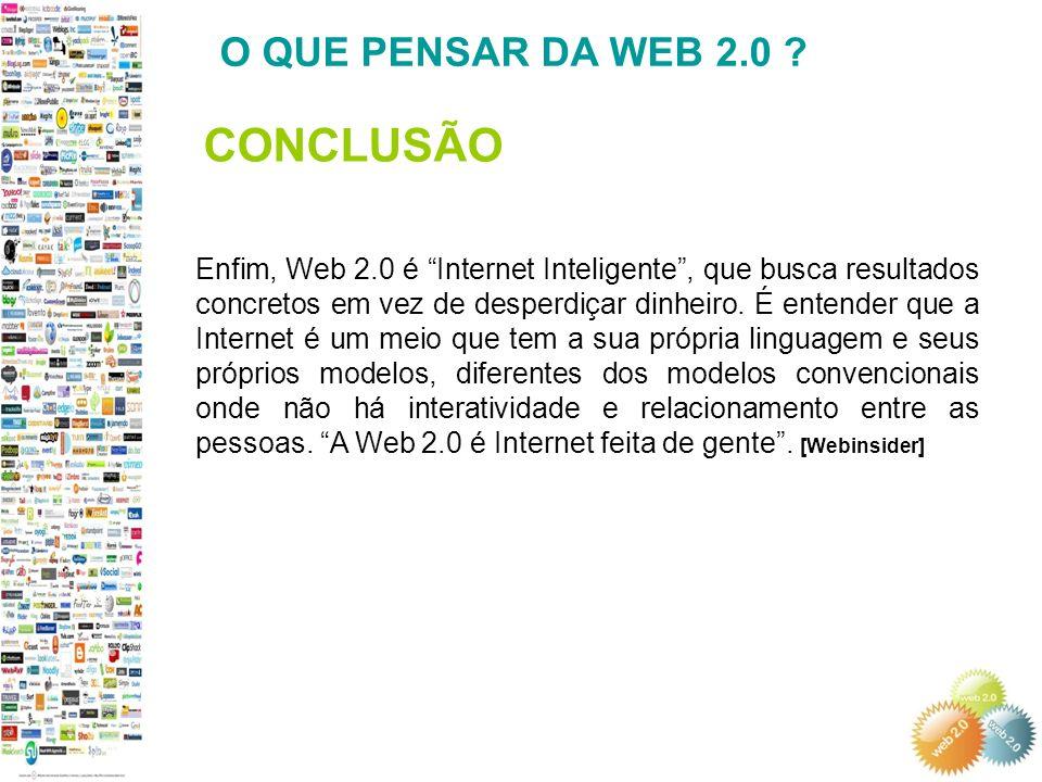 CONCLUSÃO O QUE PENSAR DA WEB 2.0