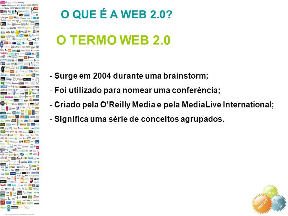 O QUE É A WEB 2.0 O TERMO WEB 2.0. Surge em 2004 durante uma brainstorm; Foi utilizado para nomear uma conferência;