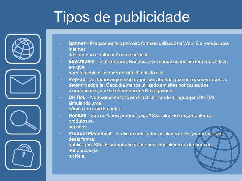 Tipos de publicidadeBanner – Praticamente o primeiro formato utilizado na Web. É a versão para Internet dos famosos outdoors convencionais.