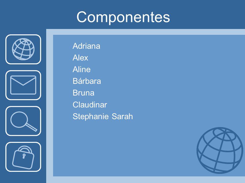 Componentes Adriana Alex Aline Bárbara Bruna Claudinar Stephanie Sarah