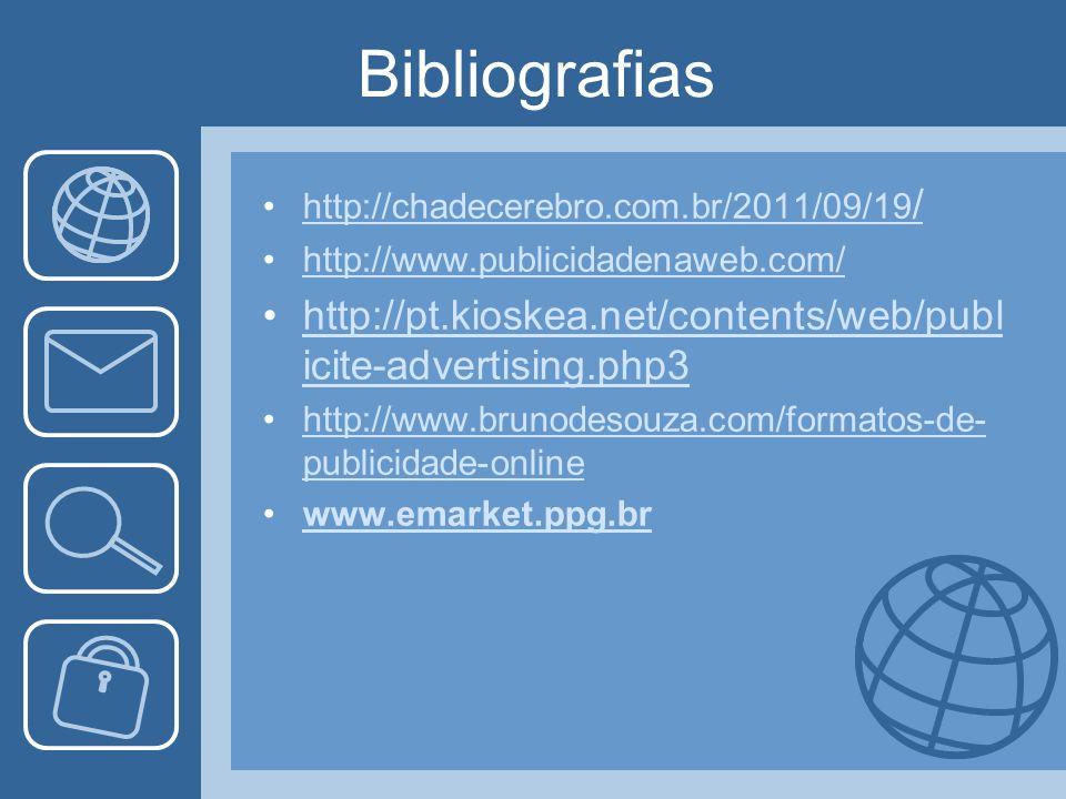 Bibliografiashttp://chadecerebro.com.br/2011/09/19/ http://www.publicidadenaweb.com/ http://pt.kioskea.net/contents/web/publicite-advertising.php3.