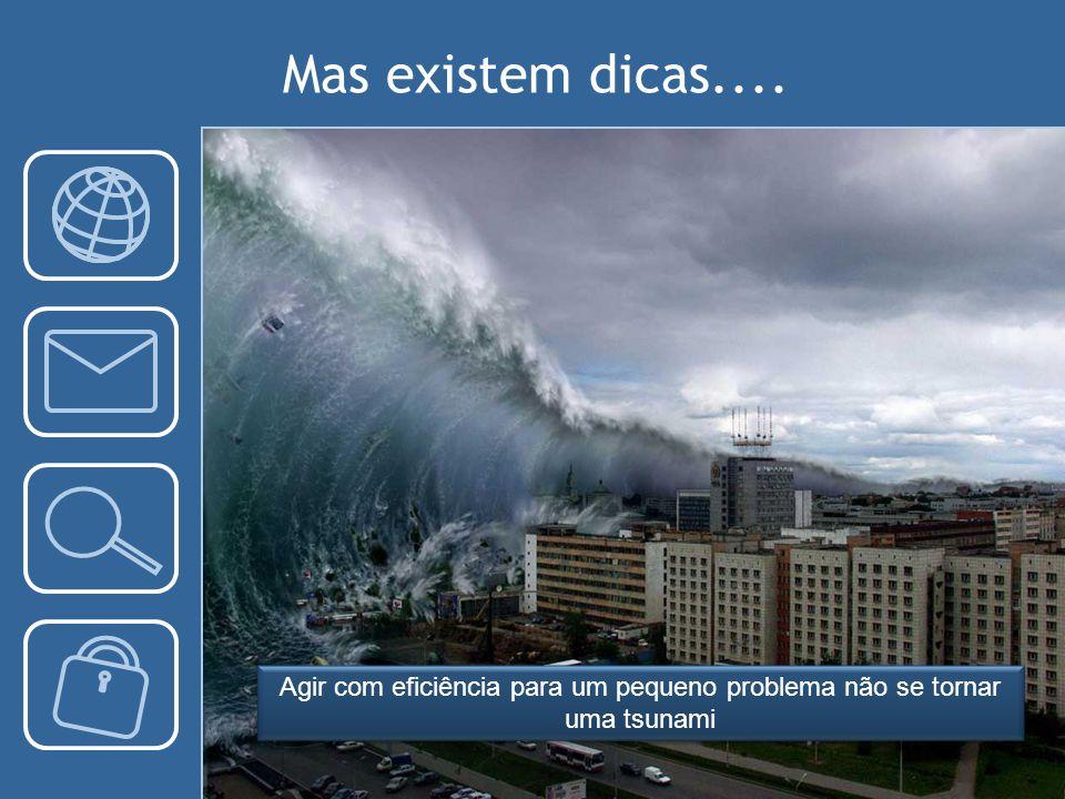 Agir com eficiência para um pequeno problema não se tornar uma tsunami