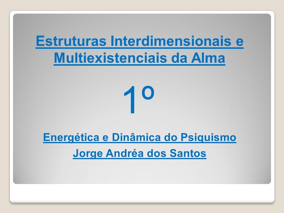 1º Estruturas Interdimensionais e Multiexistenciais da Alma