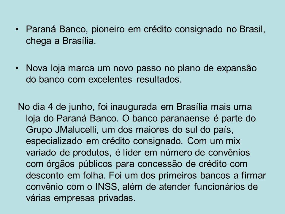 Paraná Banco, pioneiro em crédito consignado no Brasil, chega a Brasília.