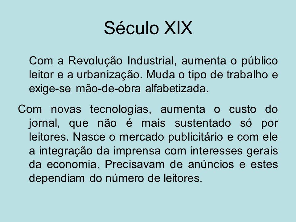 Século XIX Com a Revolução Industrial, aumenta o público leitor e a urbanização. Muda o tipo de trabalho e exige-se mão-de-obra alfabetizada.