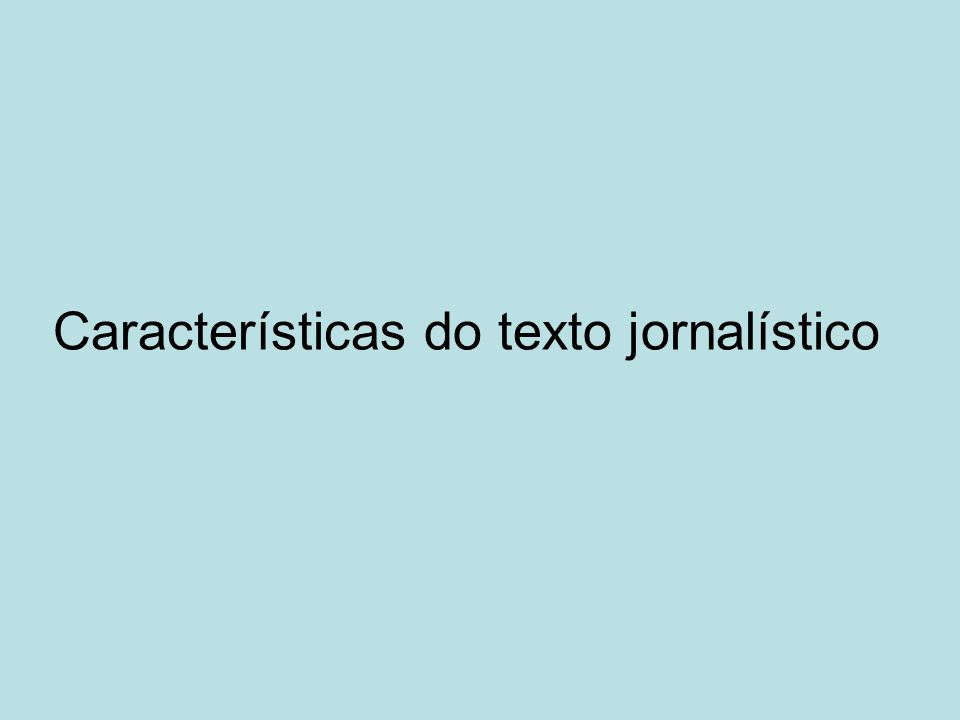 Características do texto jornalístico