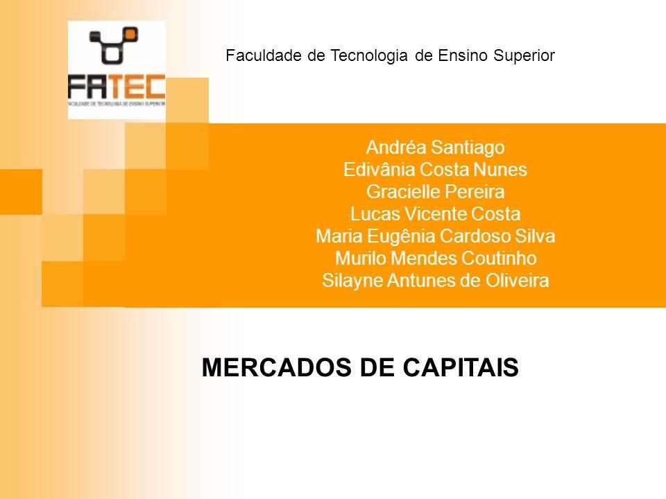 MERCADOS DE CAPITAIS Andréa Santiago Edivânia Costa Nunes