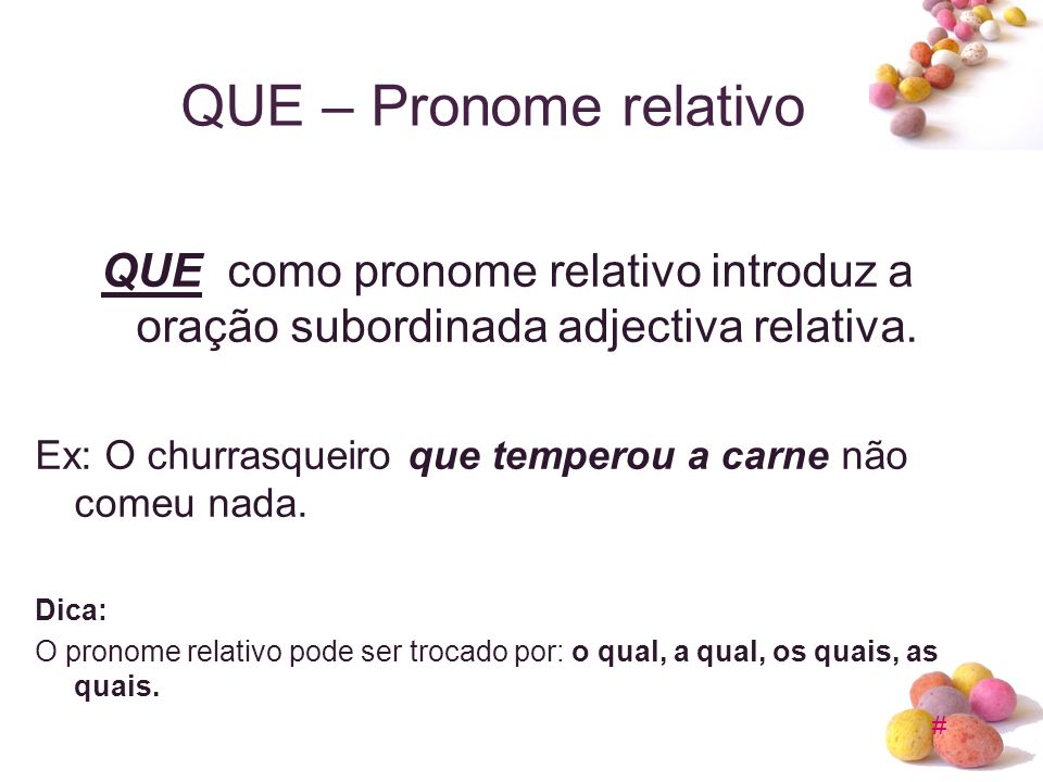 QUE – Pronome relativo QUE como pronome relativo introduz a oração subordinada adjectiva relativa.