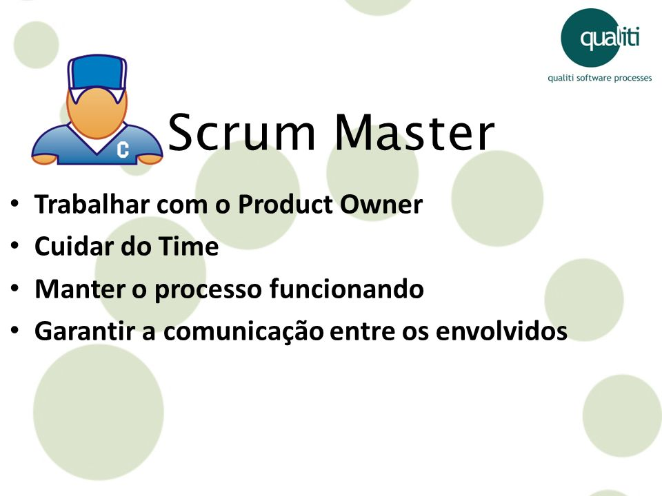 Scrum Master Trabalhar com o Product Owner Cuidar do Time