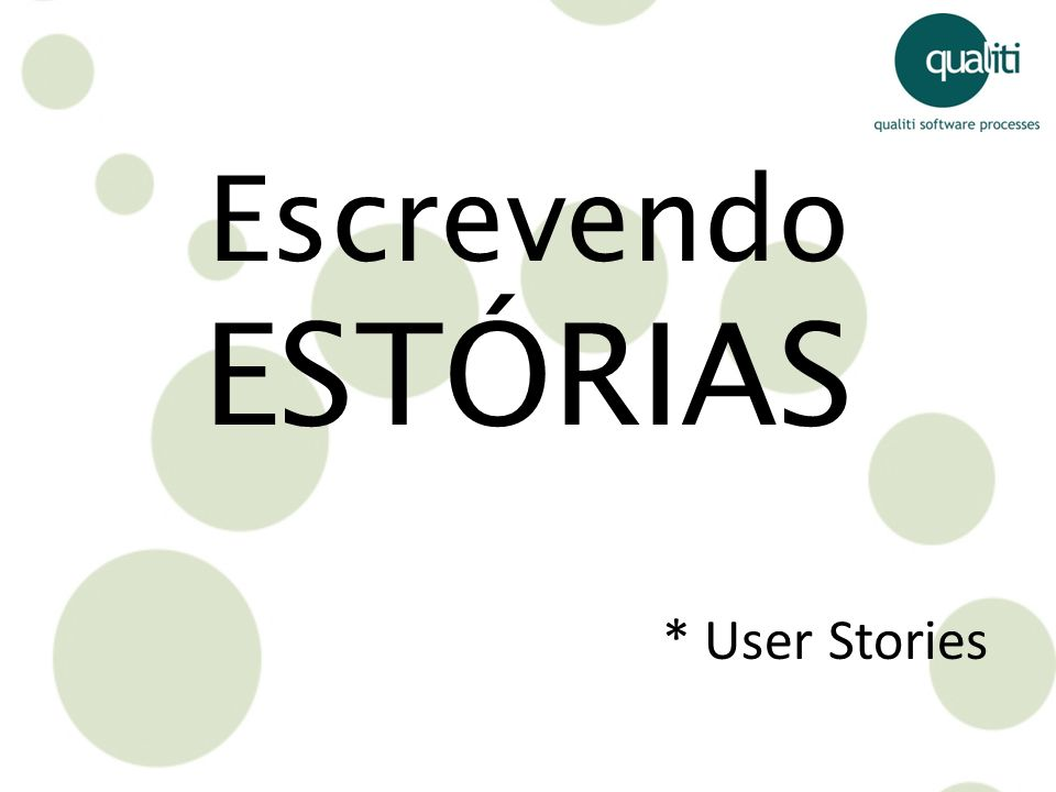 Escrevendo ESTÓRIAS * User Stories