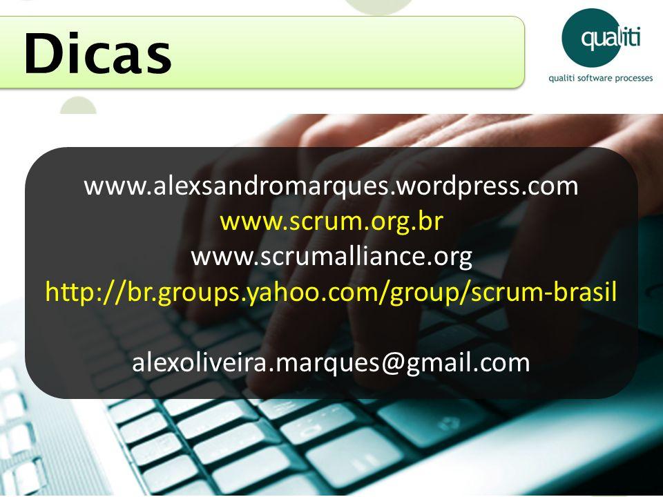 Dicas www.alexsandromarques.wordpress.com www.scrum.org.br