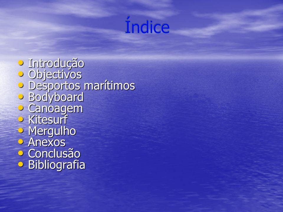 IntroduçãoObjectivos. Desportos marítimos. Bodyboard. Canoagem. Kitesurf. Mergulho. Anexos. Conclusão.