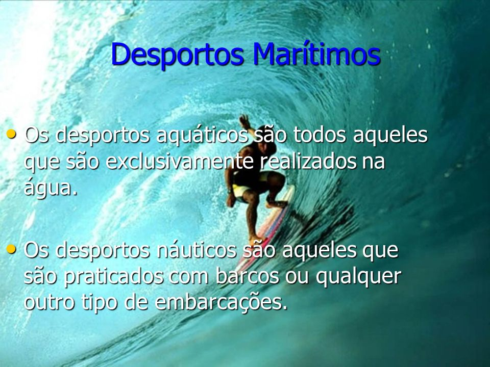 Desportos MarítimosOs desportos aquáticos são todos aqueles que são exclusivamente realizados na água.