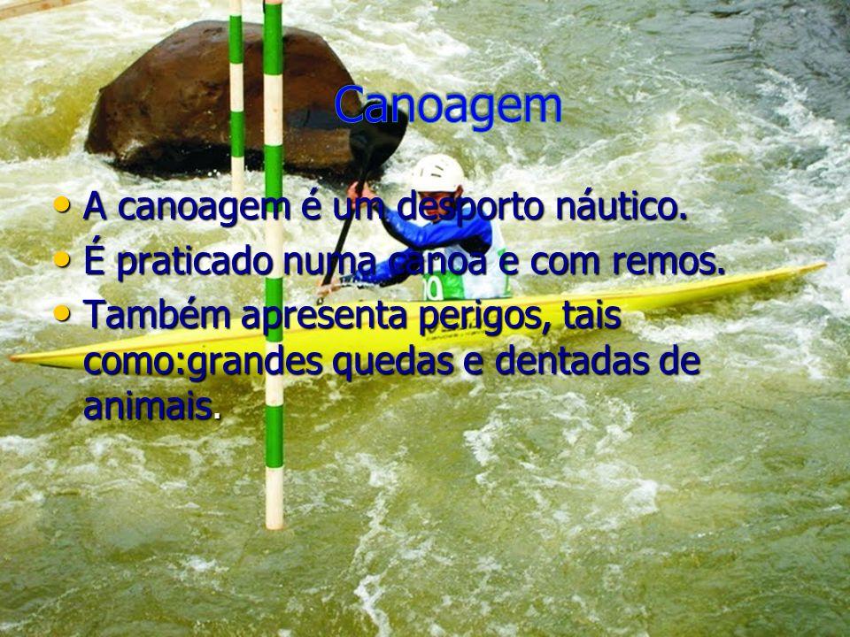 Canoagem A canoagem é um desporto náutico.