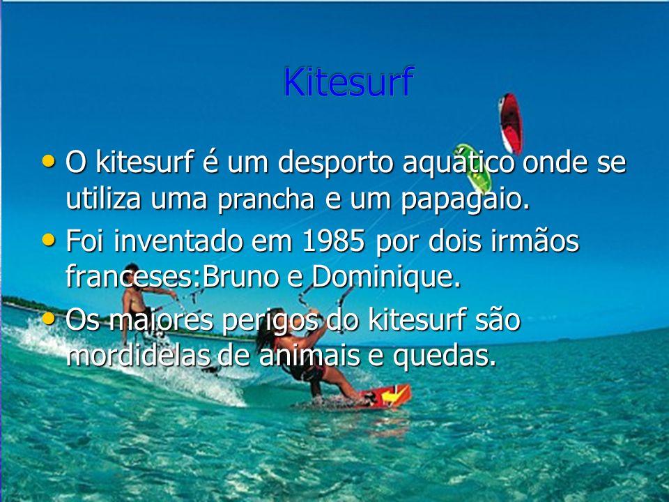 Kitesurf O kitesurf é um desporto aquático onde se utiliza uma prancha e um papagaio.