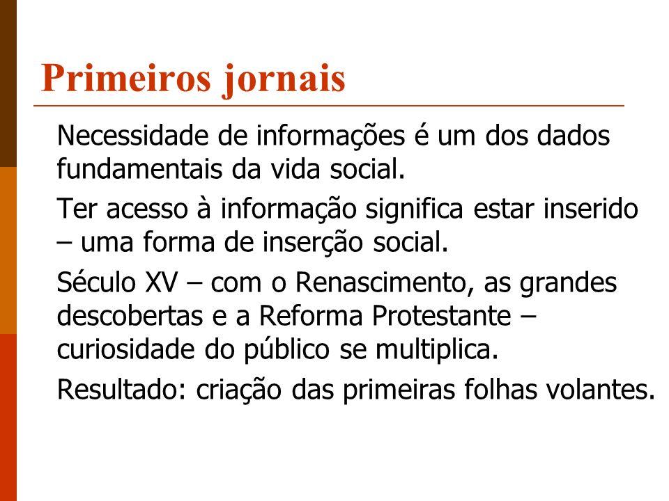 Primeiros jornais Necessidade de informações é um dos dados fundamentais da vida social.