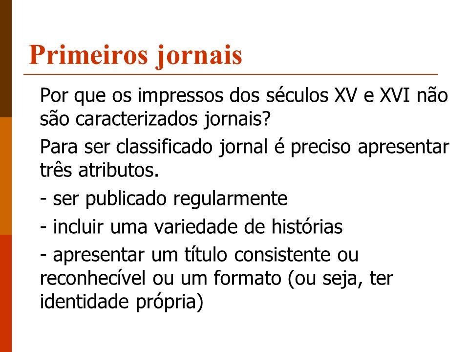 Primeiros jornais Por que os impressos dos séculos XV e XVI não são caracterizados jornais
