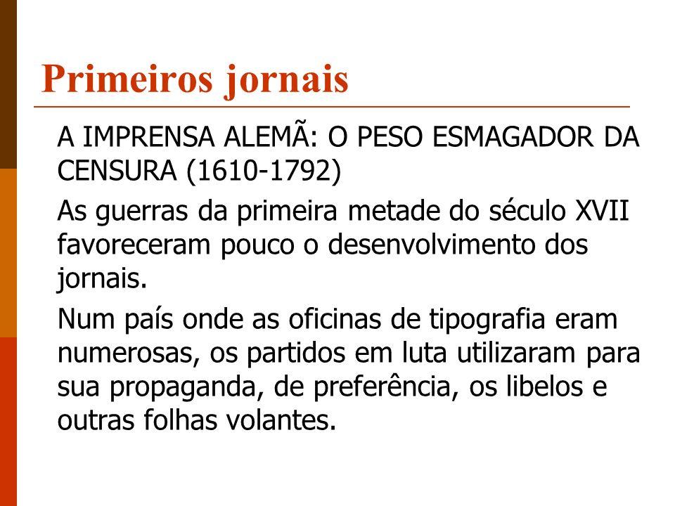 Primeiros jornais A IMPRENSA ALEMÃ: O PESO ESMAGADOR DA CENSURA (1610-1792)