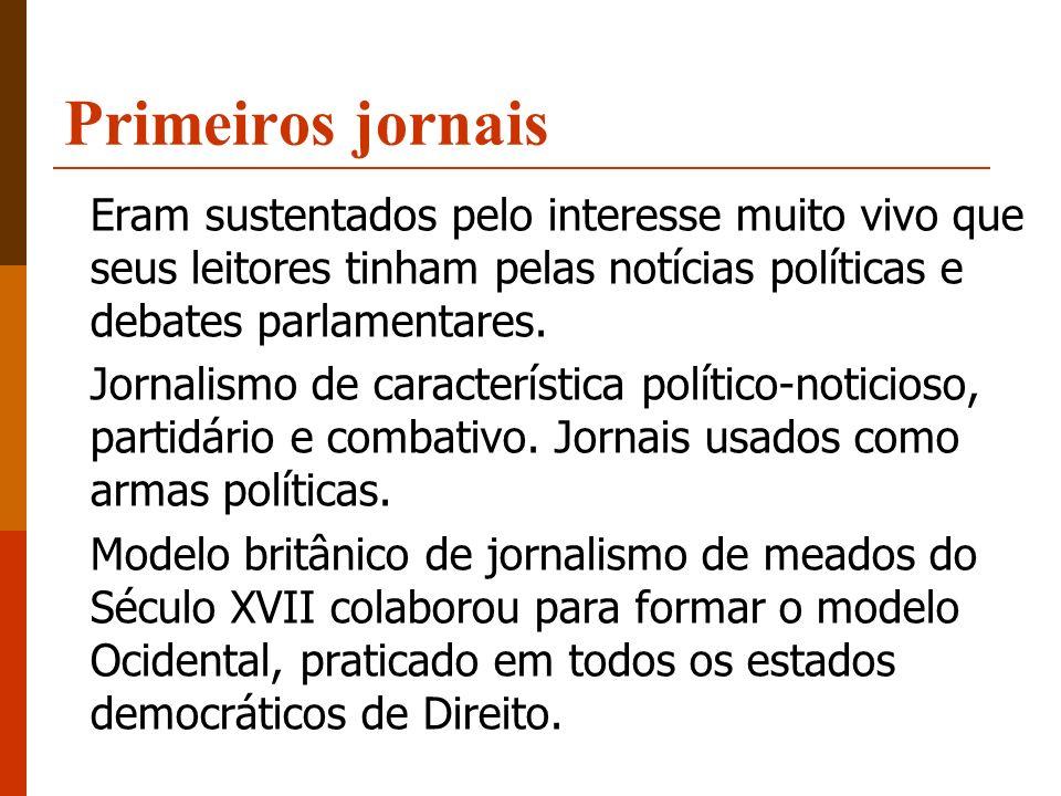 Primeiros jornais Eram sustentados pelo interesse muito vivo que seus leitores tinham pelas notícias políticas e debates parlamentares.