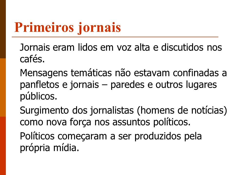 Primeiros jornais Jornais eram lidos em voz alta e discutidos nos cafés.