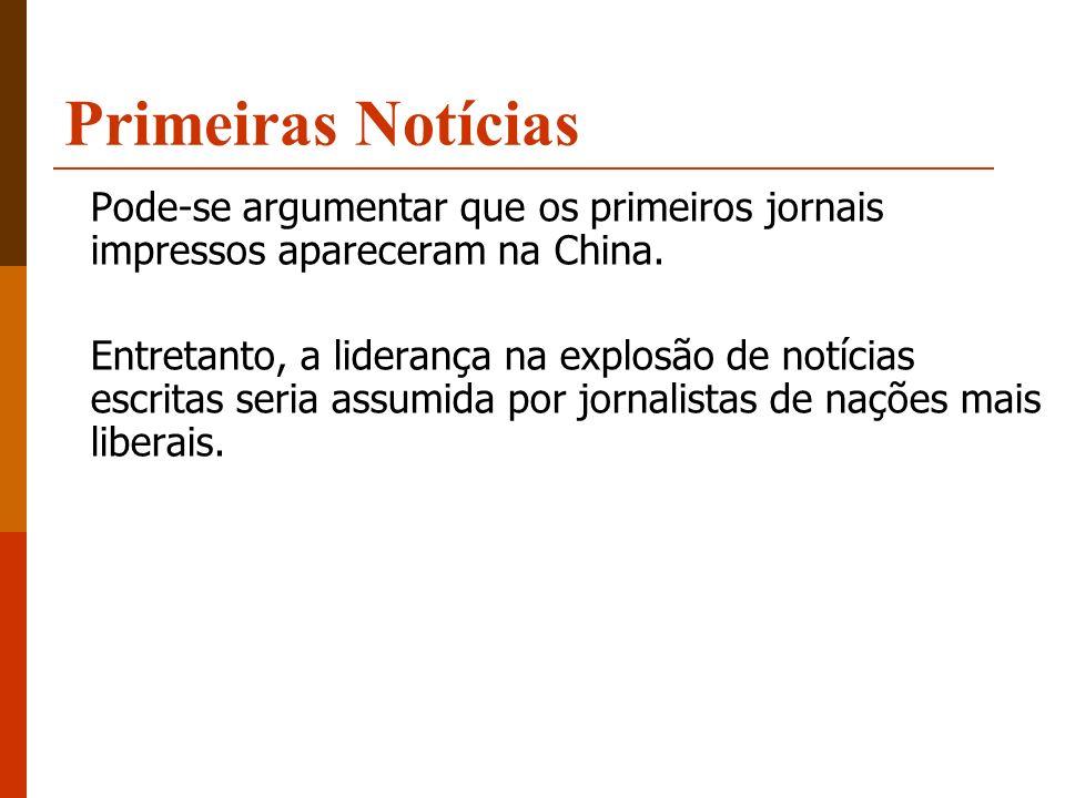 Primeiras Notícias Pode-se argumentar que os primeiros jornais impressos apareceram na China.
