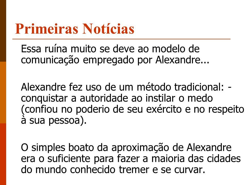 Primeiras Notícias Essa ruína muito se deve ao modelo de comunicação empregado por Alexandre...