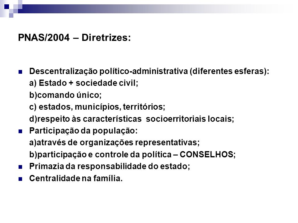 PNAS/2004 – Diretrizes:Descentralização político-administrativa (diferentes esferas): a) Estado + sociedade civil;