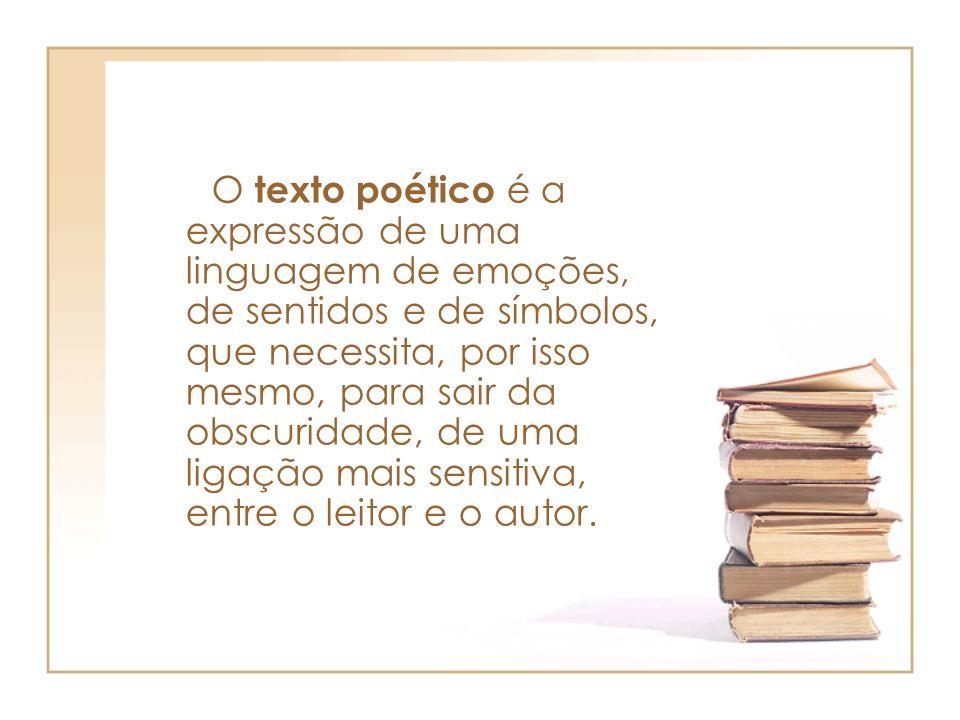 O texto poético é a expressão de uma linguagem de emoções, de sentidos e de símbolos, que necessita, por isso mesmo, para sair da obscuridade, de uma ligação mais sensitiva, entre o leitor e o autor.