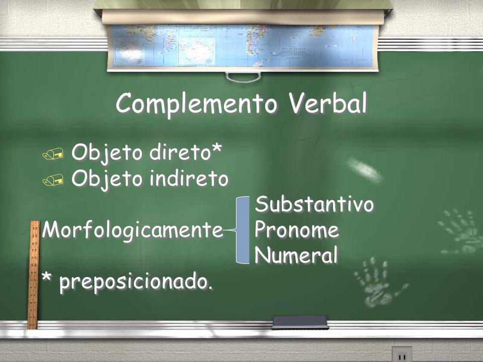Complemento Verbal Objeto direto* Objeto indireto Substantivo