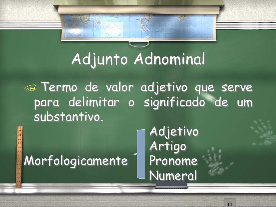 Adjunto Adnominal Termo de valor adjetivo que serve para delimitar o significado de um substantivo.