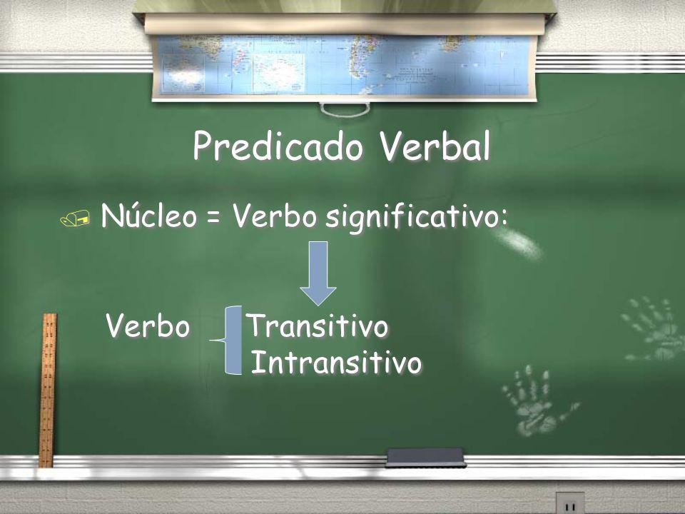 Predicado Verbal Núcleo = Verbo significativo: Verbo Transitivo