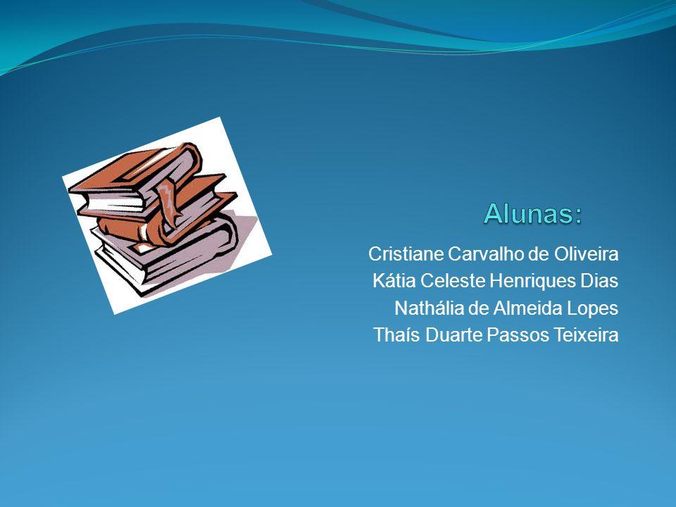 Alunas: Cristiane Carvalho de Oliveira Kátia Celeste Henriques Dias