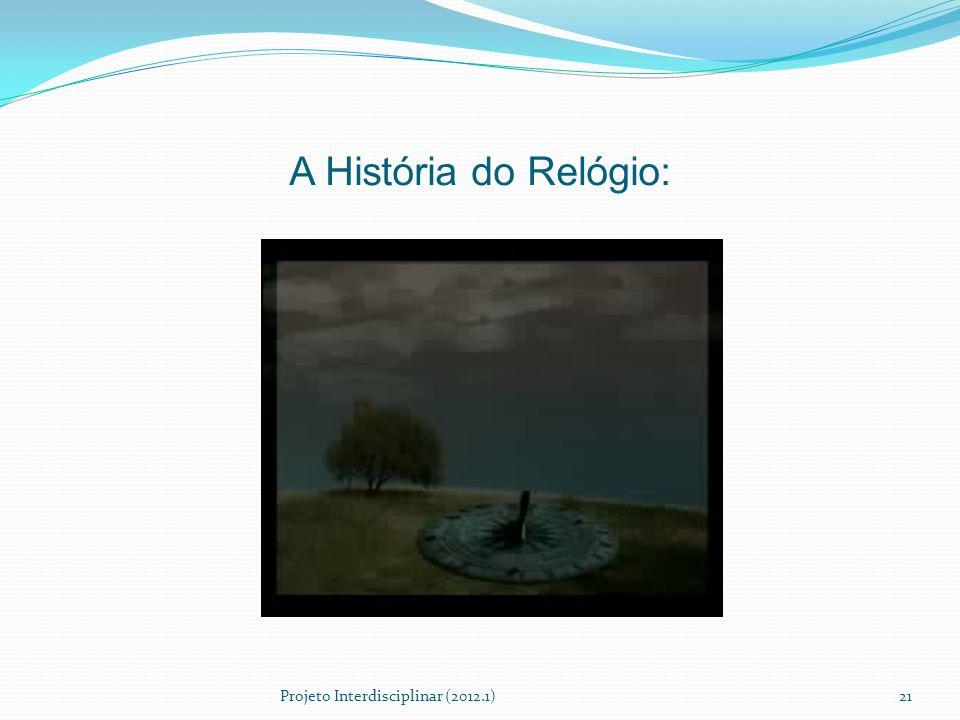 A História do Relógio: Projeto Interdisciplinar (2012.1)