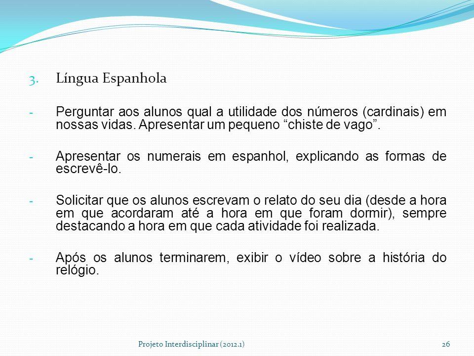 Língua Espanhola Perguntar aos alunos qual a utilidade dos números (cardinais) em nossas vidas. Apresentar um pequeno chiste de vago .