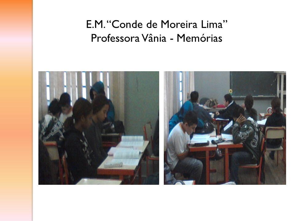 E.M. Conde de Moreira Lima Professora Vânia - Memórias