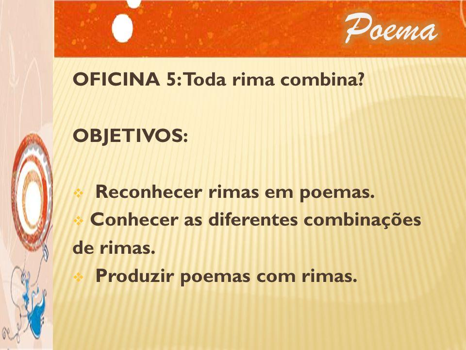 Poema OFICINA 5: Toda rima combina OBJETIVOS:
