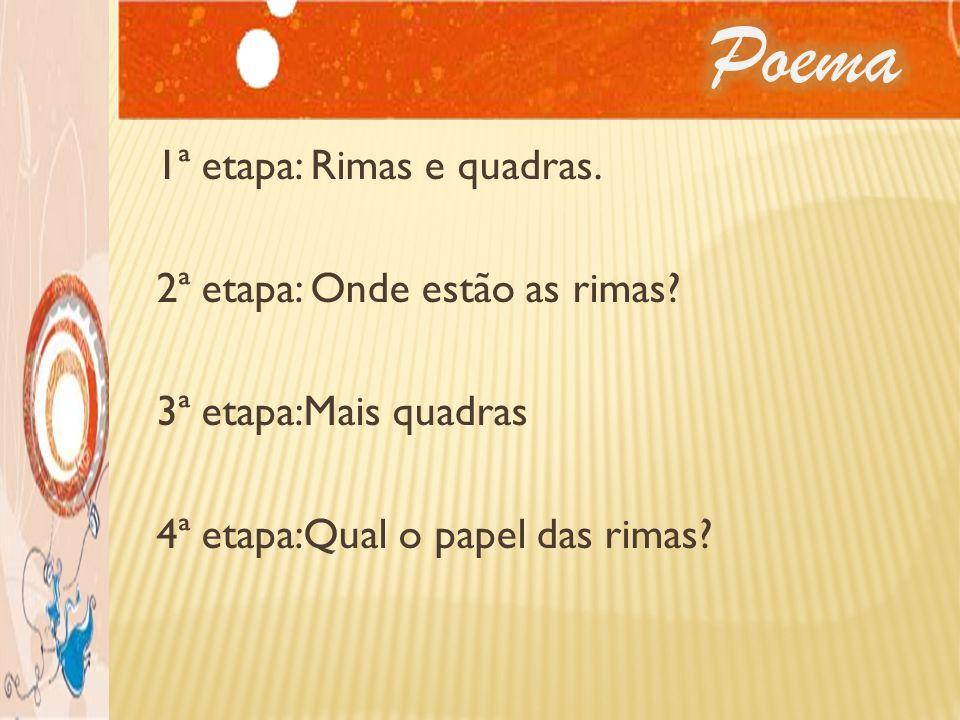 Poema 1ª etapa: Rimas e quadras. 2ª etapa: Onde estão as rimas