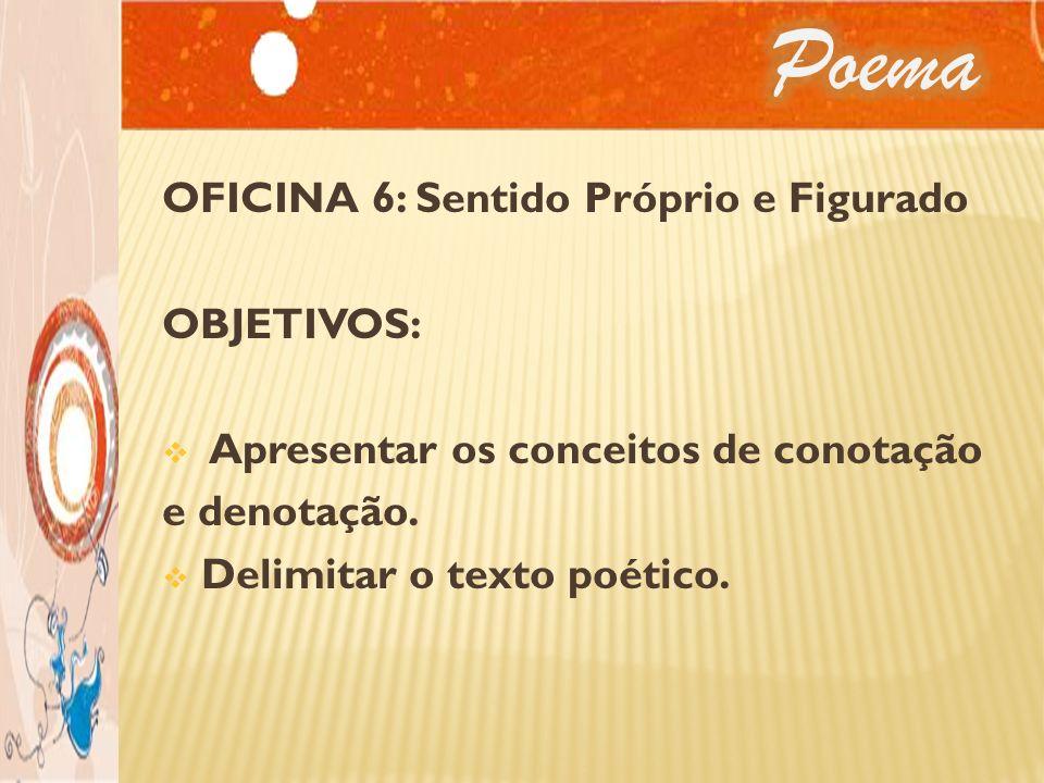 Poema OFICINA 6: Sentido Próprio e Figurado OBJETIVOS: