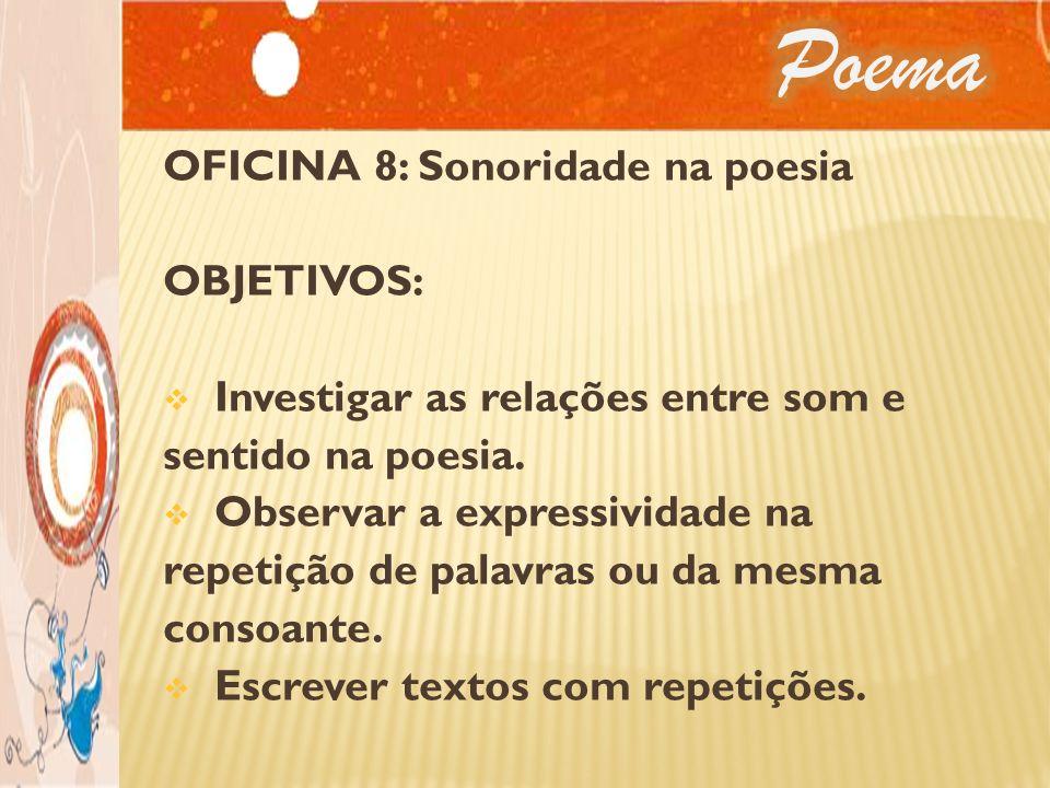 Poema OFICINA 8: Sonoridade na poesia OBJETIVOS: