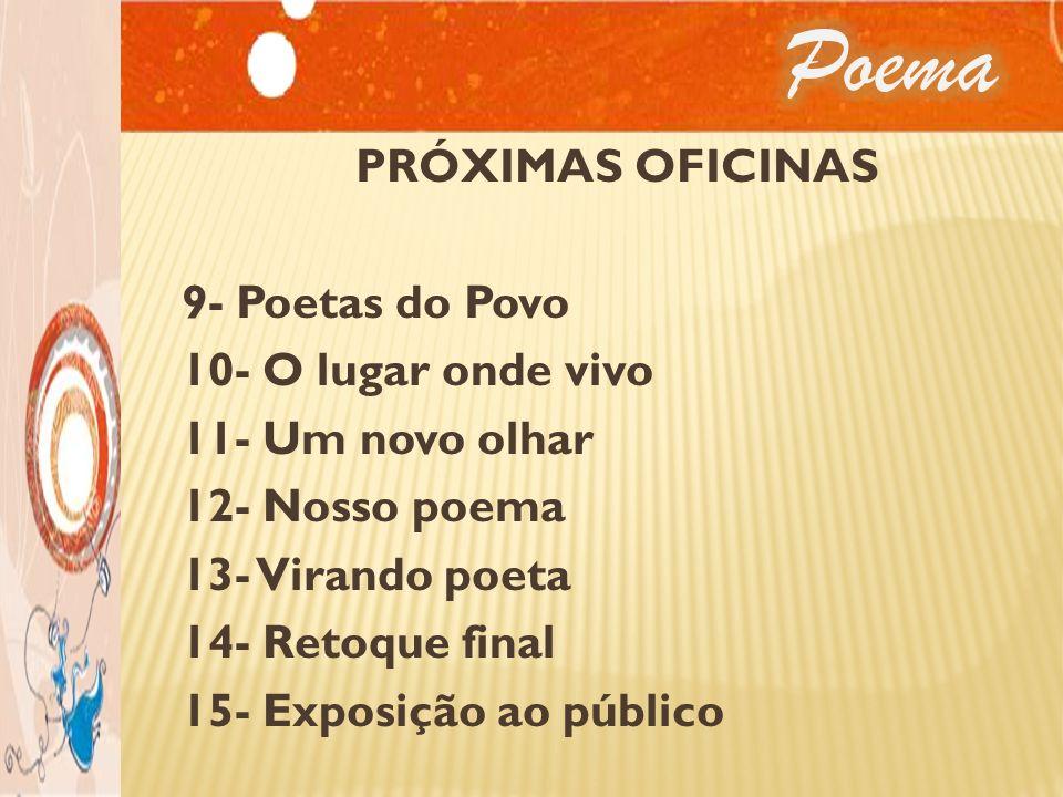 Poema PRÓXIMAS OFICINAS 9- Poetas do Povo 10- O lugar onde vivo