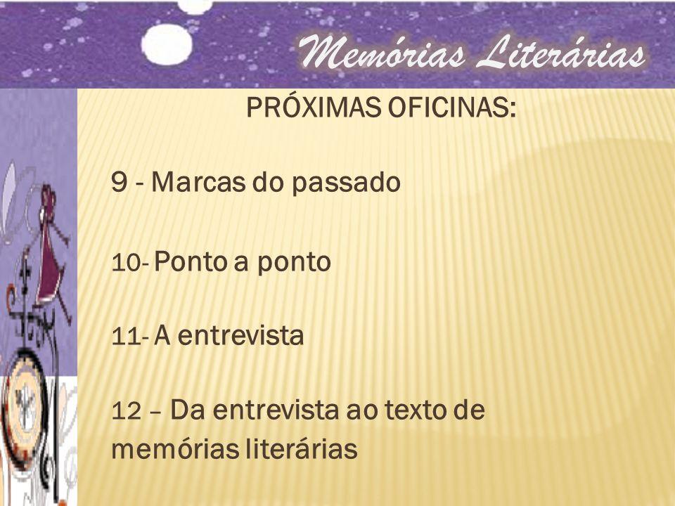 Memórias Literárias PRÓXIMAS OFICINAS: 9 - Marcas do passado