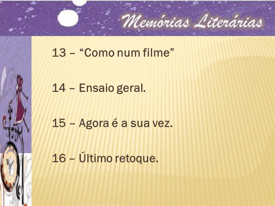 Memórias Literárias 13 – Como num filme 14 – Ensaio geral.