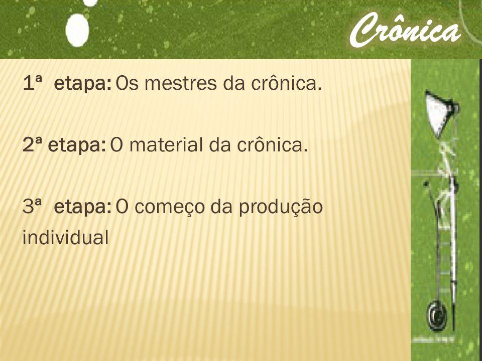 Crônica 1ª etapa: Os mestres da crônica. 2ª etapa: O material da crônica.