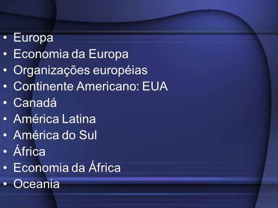 Europa Economia da Europa. Organizações européias. Continente Americano: EUA. Canadá. América Latina.