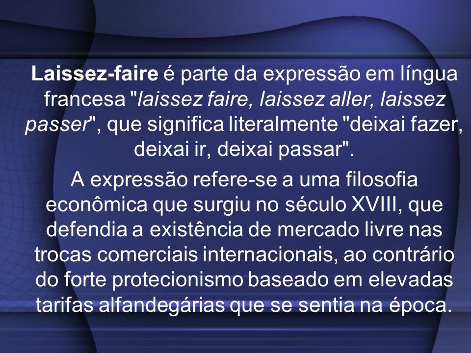 Laissez-faire é parte da expressão em língua francesa laissez faire, laissez aller, laissez passer , que significa literalmente deixai fazer, deixai ir, deixai passar .