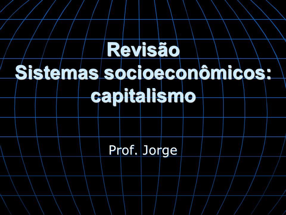 Revisão Sistemas socioeconômicos: capitalismo