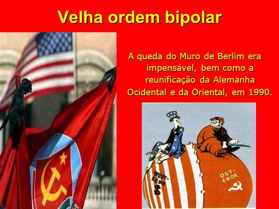 Velha ordem bipolar A queda do Muro de Berlim era impensável, bem como a reunificação da Alemanha Ocidental e da Oriental, em 1990.