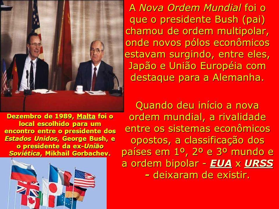 A Nova Ordem Mundial foi o que o presidente Bush (pai) chamou de ordem multipolar, onde novos pólos econômicos estavam surgindo, entre eles, Japão e União Européia com destaque para a Alemanha.
