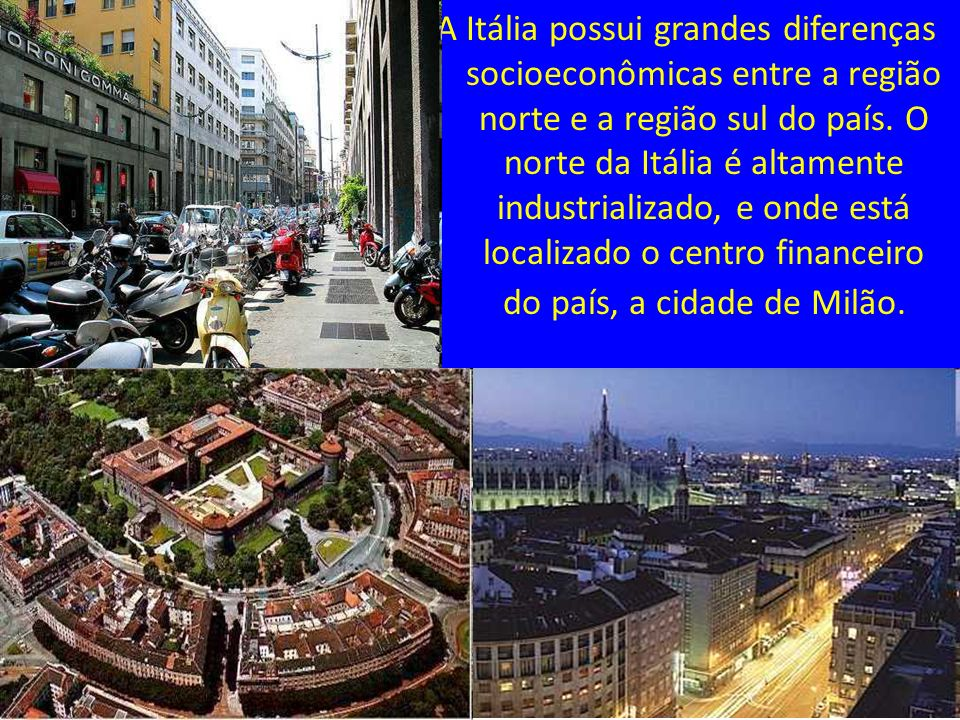 A Itália possui grandes diferenças socioeconômicas entre a região norte e a região sul do país.
